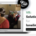 VR: Solution for Social Isolation and Loneliness - Rianna Chaita